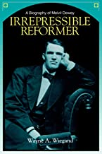 Irrepressible Reformer: A Biography of Melvil Dewey