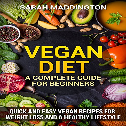 Vegan Diet: A Complete Guide for Beginners Audiobook By Sarah Maddington cover art