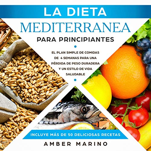 La Dieta Mediterránea para Principiantes: El Plan Simple de Comidas de Cuatro Semanas [The Mediterranean Diet for Beginners: The Simple Four-Week Meal Plan] audiobook cover art