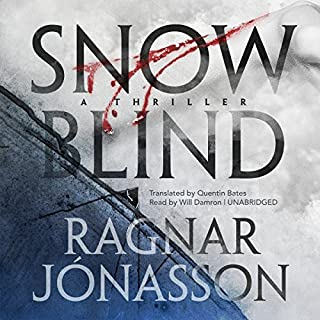 Snowblind                   Written by:                                                                                                                                 Ragnar Jónasson,                                                                                        Quentin Bates - translator                               Narrated by:                                                                                                                                 Will Damron                      Length: 8 hrs and 15 mins     5 ratings     Overall 4.2