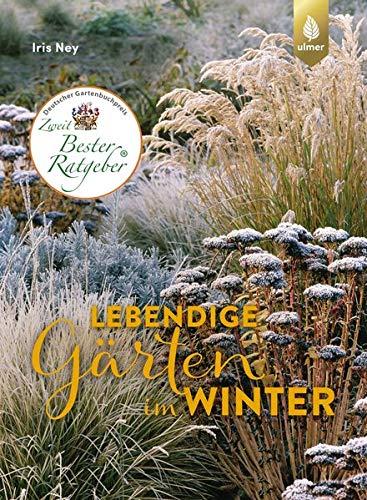 Lebendige Gärten im Winter: Winterliche Höhepunkte gestalten