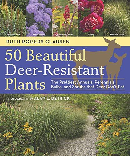 50 Beautiful Deer-Resistant Plants: The Prettiest Annuals, Perennials, Bulbs, and Shrubs that Deer Don
