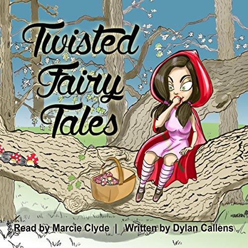 Twisted Fairy Tales Audiobook By Dylan Callens cover art