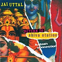 Return to Shiva Station: Kailash Connection by Jai Uttal (2014-03-25)