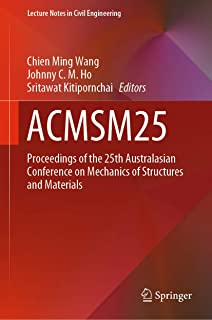 ACMSM25: Proceedings of the 25th Australasian Conference on Mechanics of Structures and Materials (Lecture Notes in Civil Engineering Book 37)