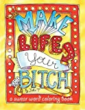 Make Life Your Bitch: A motivational & inspirational adult coloring book: Turn your stress into success and color fun typography!