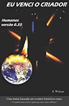 Eu venci o Criador 02: Humanidade 033. (Humanos) (Portuguese Edition)