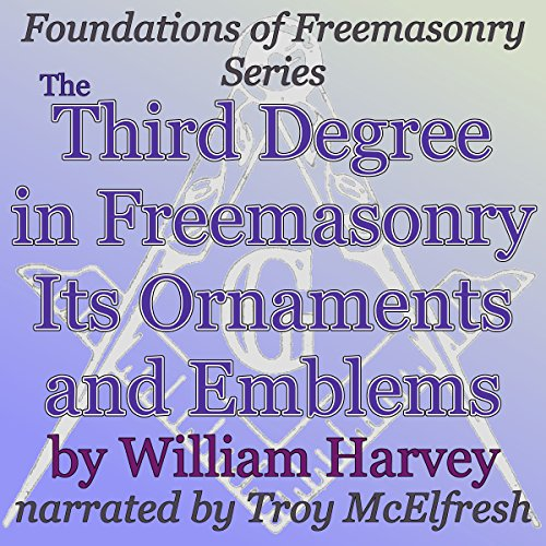The Third Degree in Freemasonry Its Ornaments and Emblems cover art
