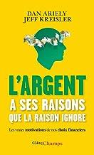 L'argent a ses raisons que la raison ignore: Les vraies motivations de nos choix financiers (Clés des Champs) (French Edit...