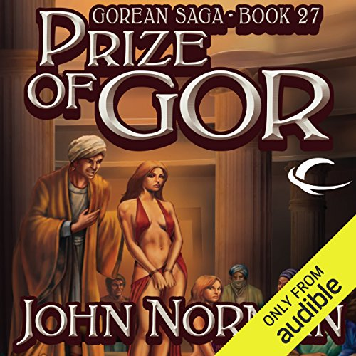 Prize of Gor     Gorean Saga, Book 27              By:                                                                                                                                 John Norman                               Narrated by:                                                                                                                                 Tabitha Marley                      Length: 31 hrs and 52 mins     41 ratings     Overall 4.0