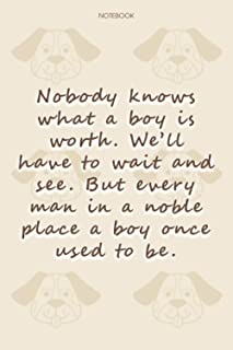 Lined Notebook Journal Dog Pattern Cover Nobody knows what a boy is worth: Journal, 6x9 inch, Daily, 114 Pages, Financial,...