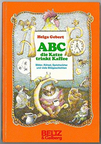 ABC, die Katze trinkt Kaffee. Bilder, Rätsel, Sprichwörter und viele Bildgeschichten