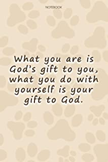 Lined Notebook Journal Cute Dog Cover What you are is God's gift to you, what you do with yourself is your gift to God: Hi...