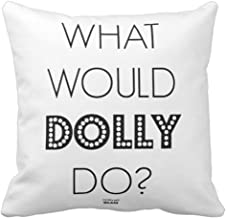 Emvency Throw Pillow Cover What Would Dolly Do Decorative Pillow Case Funny Home Decor Square 18 x 18 Inch Cushion Pillowcase