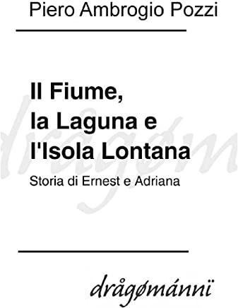 Il Fiume, la Laguna e lIsola Lontana: Storia di Ernest e Adriana