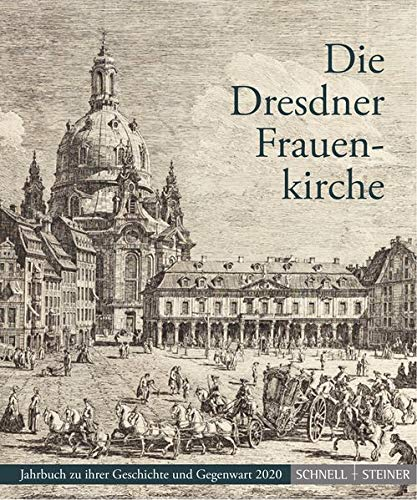 Die Dresdner Frauenkirche: Jahrbuch zu ihrer Geschichte und Gegenwart 2020 (Jahrbuch Dresdner Frauenkirche)