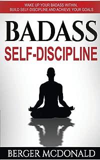 Badass Self-Discipline: Wake Up Your Badass Within, Build Self-Discipline and Achieve Your Goals (Badass Yourself) (Volume 2)