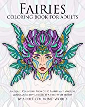 Fairies Coloring Book For Adults: An Adult Coloring Book Of 40 Fairies and Magical Woodland Fairy Designs by a Variety of Artists (Mythical Creature Adult Coloring Books) (Volume 1)