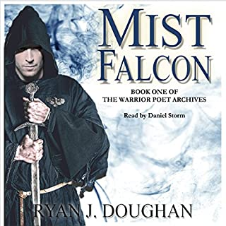 Mist Falcon     The Warrior Poet Archives, Book 1              By:                                                                                                                                 Ryan Doughan                               Narrated by:                                                                                                                                 Daniel Storm                      Length: 14 hrs     11 ratings     Overall 4.3