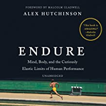 Endure: Mind, Body, and the Curiously Elastic Limits of Human Performance