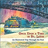 Once Upon a Time in St. Louis: An Illustrated Trip Through the Past
