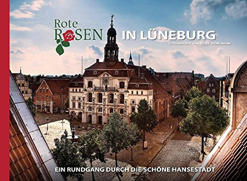 Rote Rosen in Lüneburg: Ein Rundgang durch die schöne Hansestadt