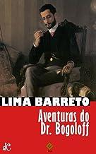 Aventuras do Doutor Bogoloff (Sátiras e Romances de Lima Barreto Livro 2)