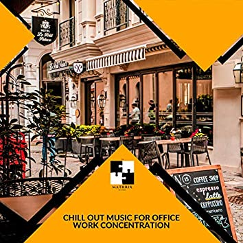 Chill Out Music For Office Work Concentration