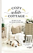 Cozy White Cottage: 100 Ways to Love the Feeling of Being Home; Library Edition