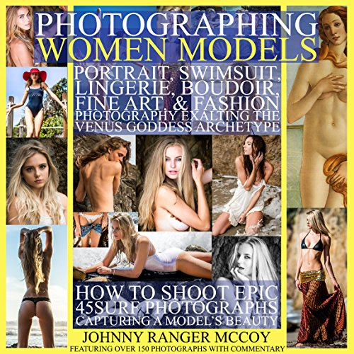 Photographing Women Models: Portrait, Swimsuit, Lingerie, Boudoir, Fine Art, & Fashion Photography Exalting the Venus Goddess Archetype: How to Shoot Epic ... Photography Book 3) (English Edition)