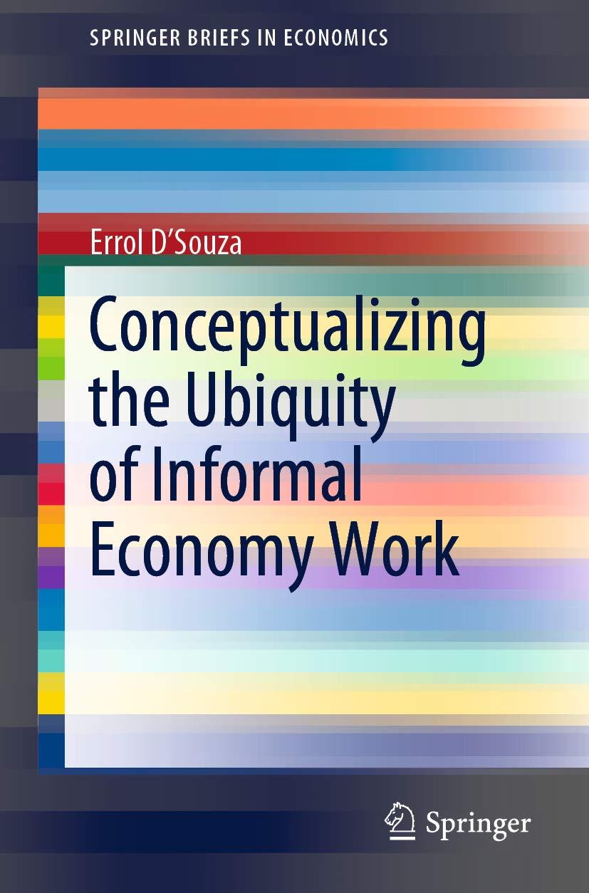 Conceptualizing the Ubiquity of Informal Economy Work (SpringerBriefs in Economics)