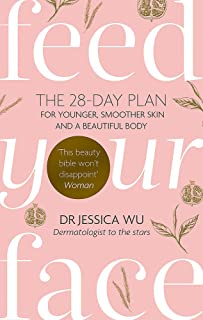 Feed Your Face: The 28-day plan for younger, smoother skin and a beautiful body