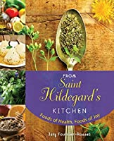 From Saint Hildegard's Kitchen: Foods of Health, Foods of Joy by Jany Fournier-Rosset(2010-06-15)