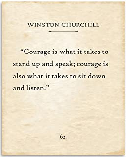 Winston Churchill - Courage Is What It Takes To Stand Up and Speak - 11x14 Unframed Typography Quote - Great Inspirational and Motivational Gift and Classroom Decor Under $15