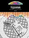 TIJUANA: AN ADULT COLORING BOOK: An Awesome Coloring Book For Adults: 409 (Color Planet)
