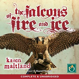 The Falcons of Fire and Ice                   By:                                                                                                                                 Karen Maitland                               Narrated by:                                                                                                                                 David Thorpe                      Length: 17 hrs and 10 mins     95 ratings     Overall 3.9
