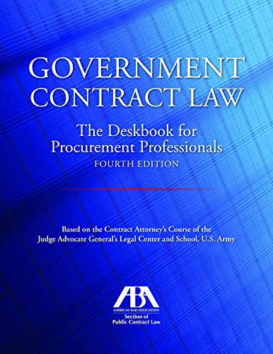 Compare Textbook Prices for Government Contract Law: The Deskbook for Procurement Professionals Fourth Edition ISBN 9781634258227 by Jones  Jr., John T.
