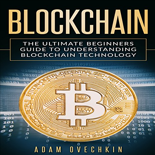 Blockchain: The Ultimate Beginners Guide to Understanding Blockchain Technology audiobook cover art