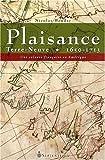 Plaisance Terre Neuve 1650-1713. Une colonie française en Amérique