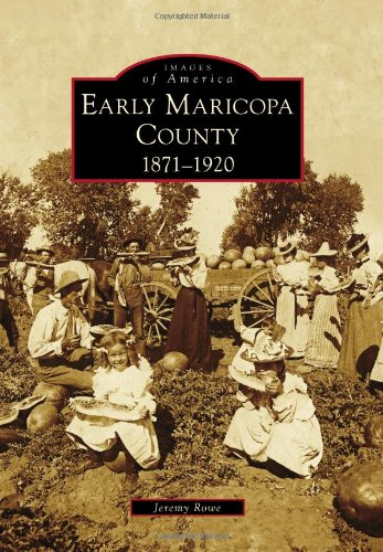 Early Maricopa County: 1871-1920 (Images of America)