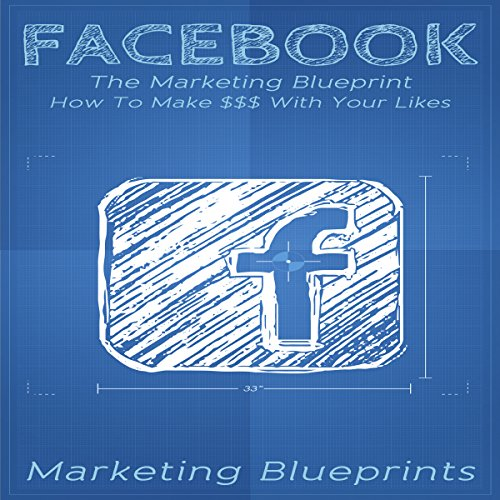 Facebook: The Marketing Blueprint: How to Make $$$ with Your Likes audiobook cover art