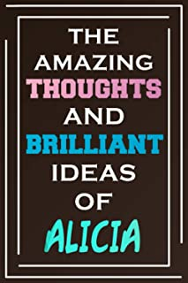 The Amazing Thoughts And Brilliant Ideas Of Alicia: Blank Lined Notebook | Personalized Name Gifts