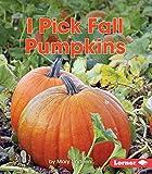 I Pick Fall Pumpkins (First Step Nonfiction -- Observing Fall)