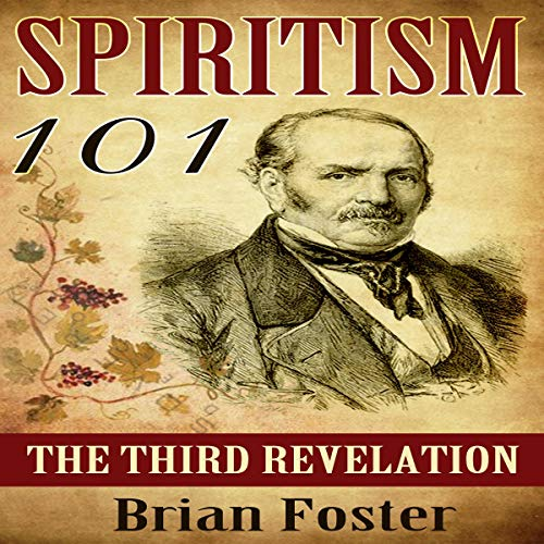Spiritism 101: The Third Revelation Audiobook By Brian Foster cover art