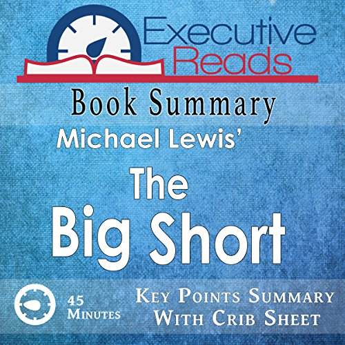 Book Summary: The Big Short: 45 Minutes - Key Points Summary/Refresher Audiobook By Executive Reads cover art
