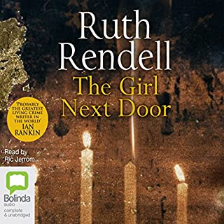 The Girl Next Door                   By:                                                                                                                                 Ruth Rendell                               Narrated by:                                                                                                                                 Ric Jerrom                      Length: 9 hrs and 58 mins     119 ratings     Overall 3.7