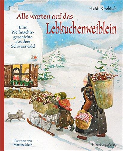Alle warten auf das Lebkuchenweiblein: Eine Weihnachtsgeschichte aus dem Schwarzwald