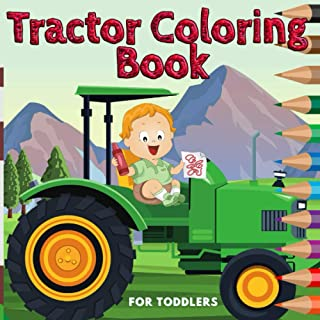 Tractor Coloring Book For Toddlers: Tractors And Farm Life Coloring Pages For Kids Ages 2-4 And Tractor Lovers