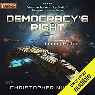Democracy's Right     Democracy's Right, Book 1              By:                                                                                                                                 Christopher G. Nuttall                               Narrated by:                                                                                                                                 Johnny Heller                      Length: 15 hrs and 37 mins     59 ratings     Overall 4.5