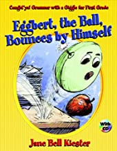 Eggbert, the Ball, Bounces by Himself: Caught'ya! Grammar with a Giggle for First Grade
